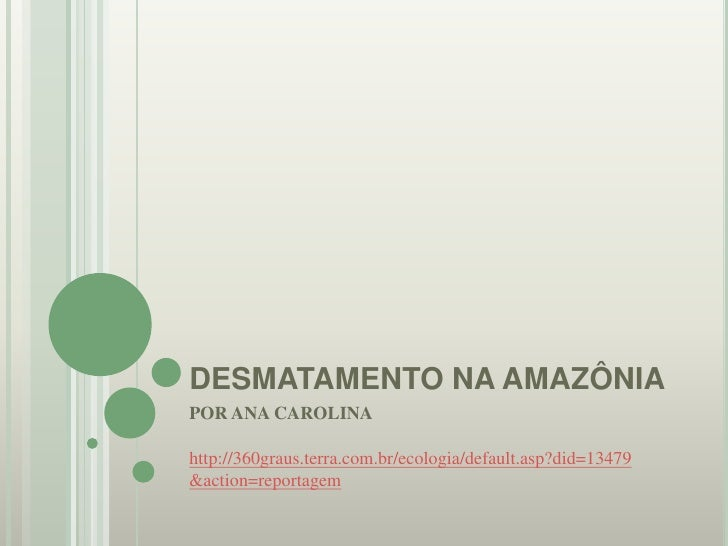 DESMATAMENTO NA AMAZÔNIA<br />POR ANA CAROLINA<br />http://360graus.terra.com.br/ecologia/default.asp?did=13479&action=rep...