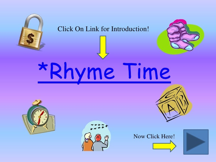 Click On Link for Introduction!<br />*Rhyme Time<br />Now Click Here!<br />
