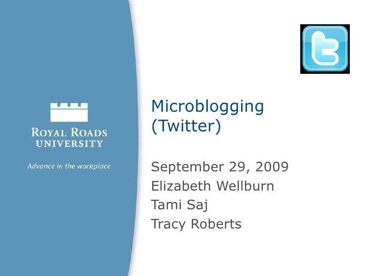 Microblogging (Twitter)<br />September 29, 2009<br />Elizabeth Wellburn<br />Tami Saj<br />Tracy Roberts<br />