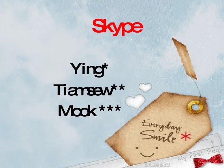 Skype Ying* Tiamsew** Mook ***