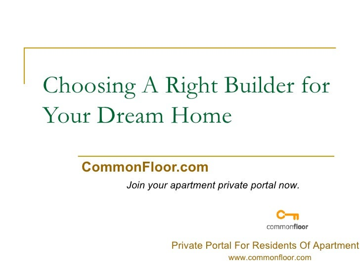 Choosing A Right Builder for Your Dream Home CommonFloor.com Join your apartment private portal now. Private Portal For Re...