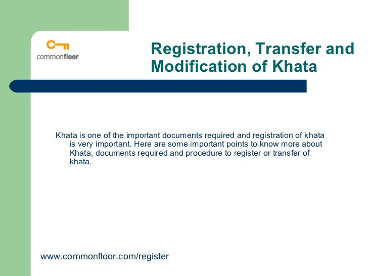 Registration, Transfer and                              Modification of Khata       Khata is one of the important document...