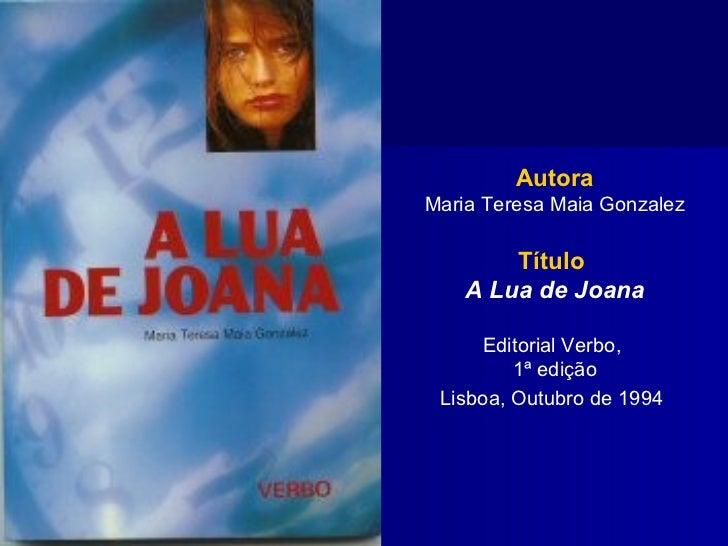 Autora Maria Teresa Maia Gonzalez Título   A Lua de Joana Editorial Verbo,  1ª edição Lisboa, Outubro de 1994