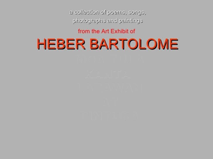 MGA TULA KANTA  LARAWAN AT PINTURA from the Art Exhibit of   HEBER BARTOLOME a collection of poems, songs,  photographs an...