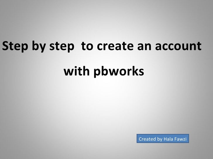 Step by step  to create an account with pbworks Created by Hala Fawzi