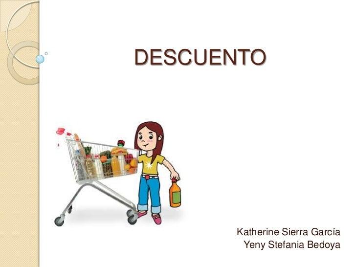 DESCUENTO<br />Katherine Sierra García<br />Yeny Stefania Bedoya<br />