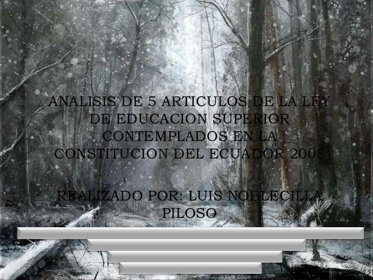 ANALISIS DE 5 ARTICULOS DE LA LEY    DE EDUCACION SUPERIOR      CONTEMPLADOS EN LA CONSTITUCION DEL ECUADOR 2008REALIZADO ...