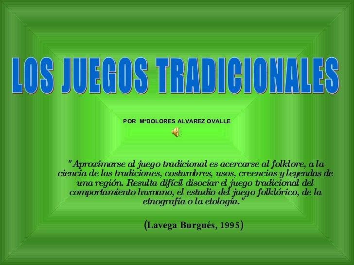 """POR  MªDOLORES ALVAREZ OVALLE """" Aproximarse al juego tradicional es acercarse al folklore, a la ciencia de las tradic..."""
