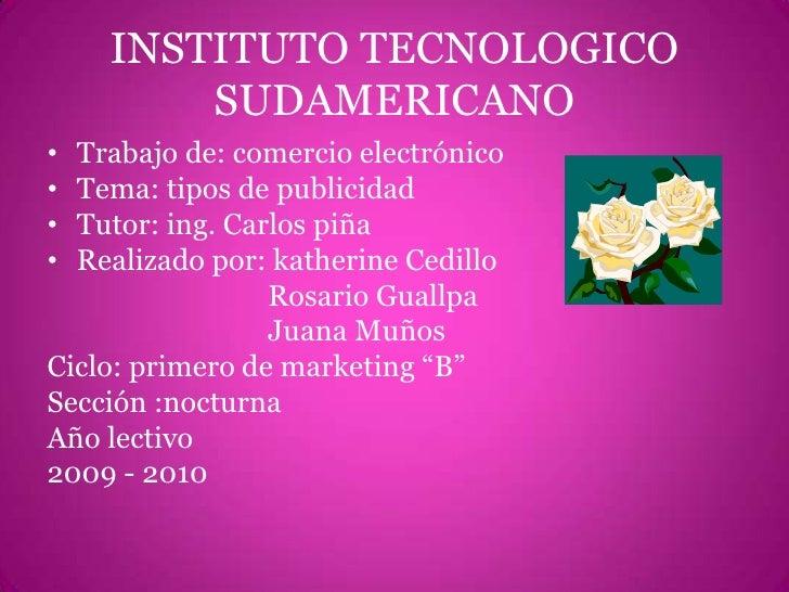 INSTITUTO TECNOLOGICO SUDAMERICANO<br />Trabajo de: comercio electrónico<br />Tema: tipos de publicidad<br />Tutor: ing. C...