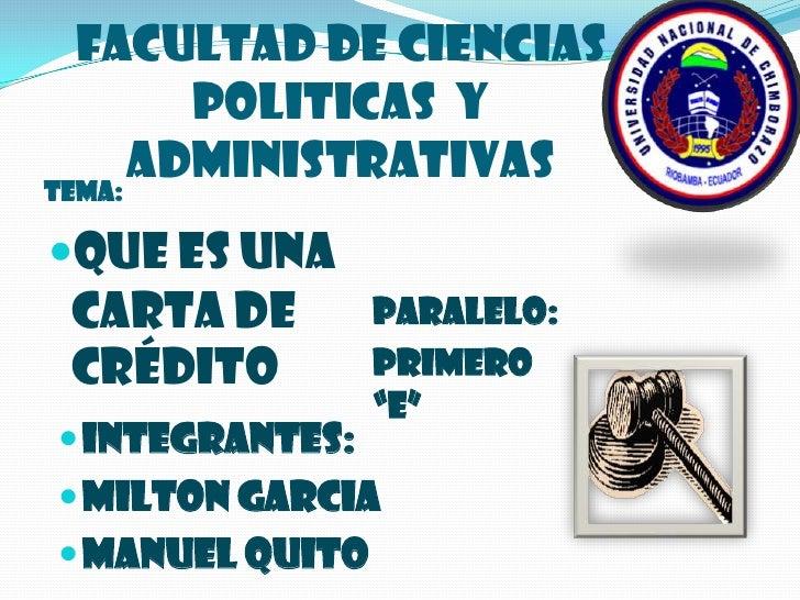 """FACULTAD DE CIENCIAS POLITICAS  Y ADMINISTRATIVAS<br />TEMA:<br />PARALELO:<br />PRIMERO """"E""""<br />QUE ES UNA CARTA DE CRÉD..."""