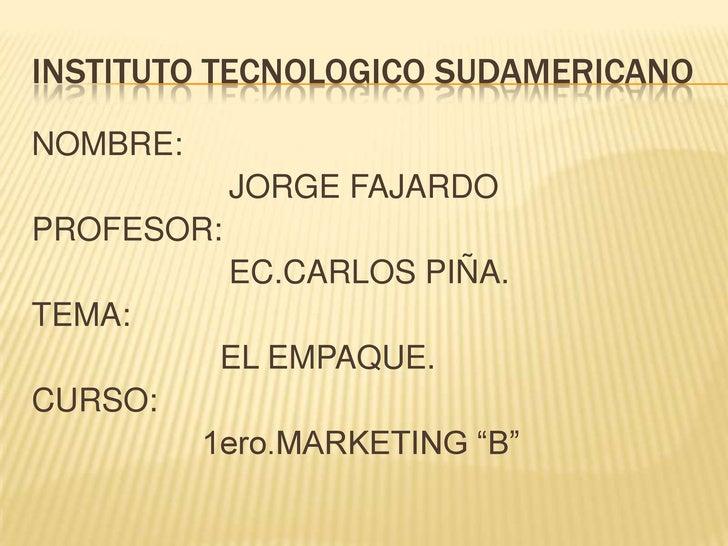 INSTITUTO TECNOLOGICO SUDAMERICANO<br />NOMBRE:<br />                     JORGE FAJARDO<br />PROFESOR:<br />              ...