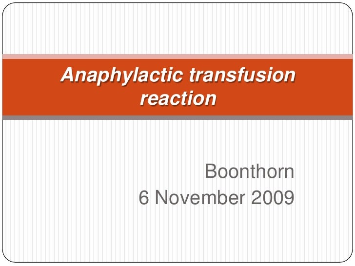 Boonthorn<br />6 November 2009<br />Anaphylactic transfusion reaction<br />
