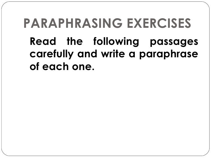 "paraphrasing and quoting exercise Paraphrasing exercises / test below you will find four different ""exercises"" so that you can practice paraphrasing and show your skills please first read the handbook section."