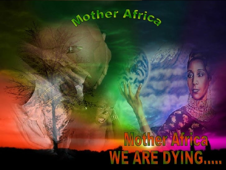 Mother Africa  WE ARE DYING..... Mother Africa