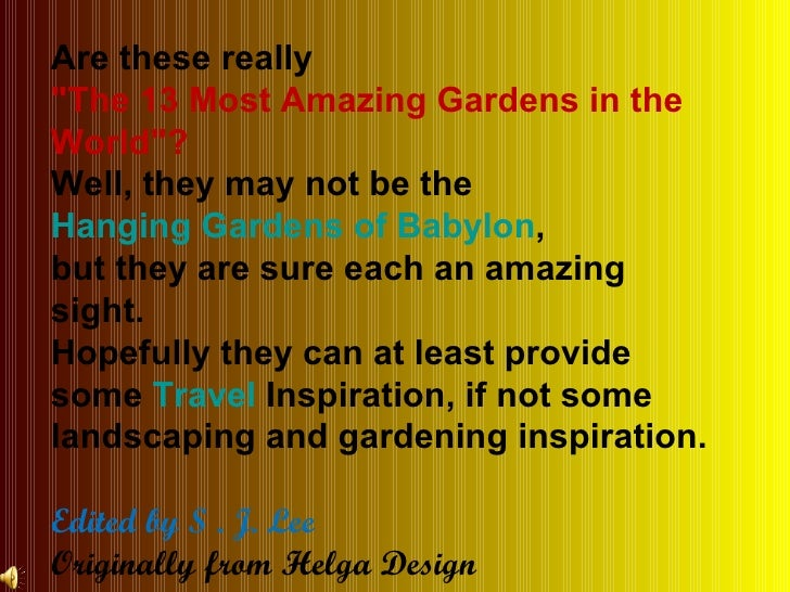 """Are these really  """"The 13 Most Amazing Gardens in the World""""?  Well, they may not be the  Hanging Gardens of Bab..."""