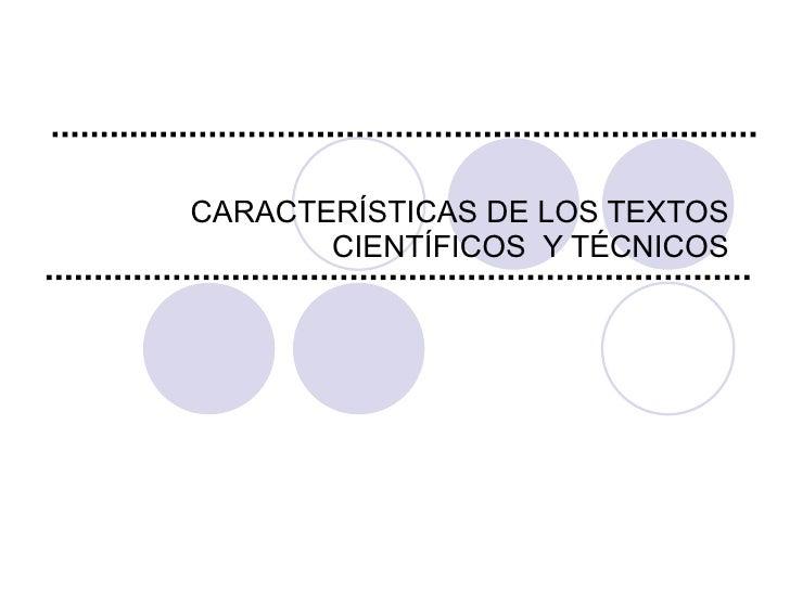 CARACTERÍSTICAS DE LOS TEXTOS CIENTÍFICOS  Y TÉCNICOS