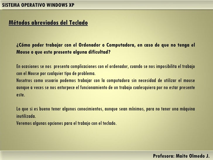 SISTEMA OPERATIVO WINDOWS XP Profesora: Maite Olmedo J.  Herramientas de Colaboración Digital Métodos abreviados del Tecla...