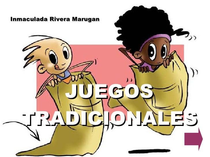 JUEGOS TRADICIONALES Inmaculada Rivera Marugan
