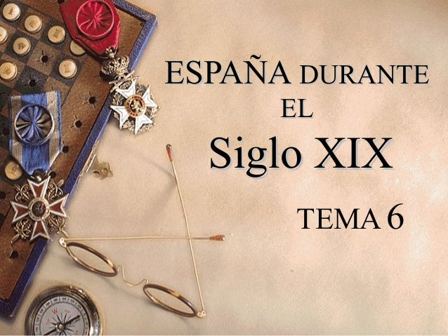 ESPAÑAESPAÑA DURANTEDURANTE ELEL Siglo XIXSiglo XIX TEMA 6