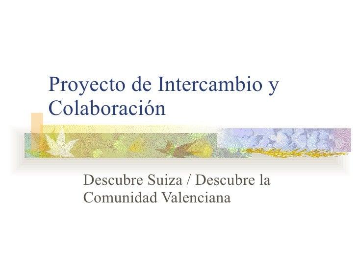 Proyecto de Intercambio y Colaboración Descubre Suiza / Descubre la Comunidad Valenciana