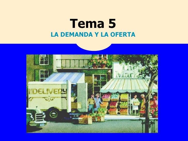 Tema 5   LA DEMANDA Y LA OFERTA