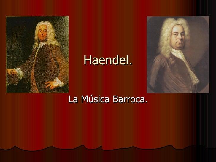 Haendel. La Música Barroca.