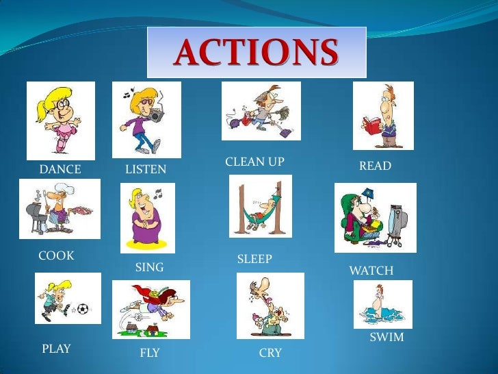 ACTIONS<br />CLEAN UP<br />READ<br />DANCE<br />LISTEN<br />COOK<br />SLEEP<br />SING<br />WATCH TV<br />SWIM<br />PLAY<br...