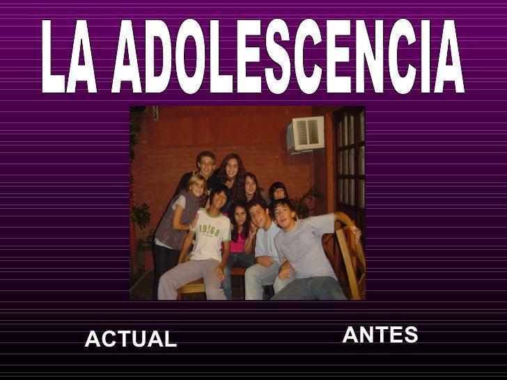 LA ADOLESCENCIA ACTUAL ANTES