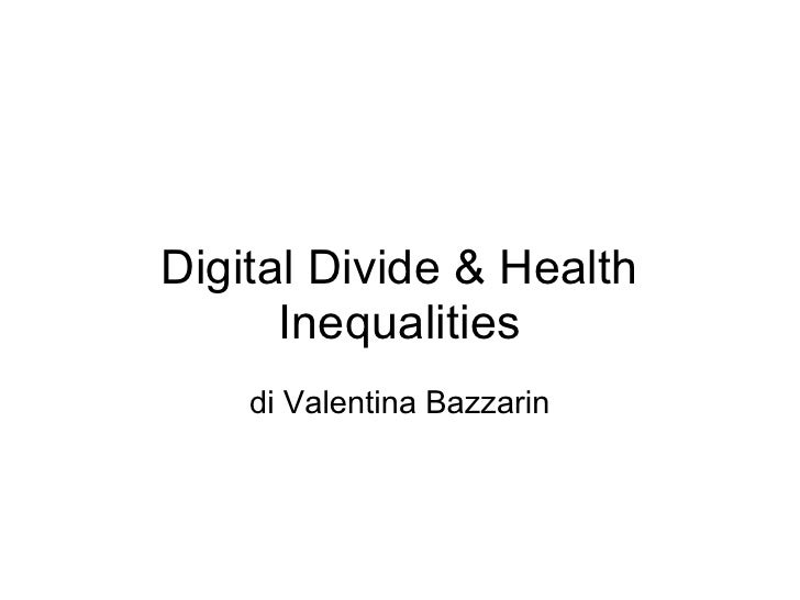 Digital Divide & Health       Inequalities     di Valentina Bazzarin