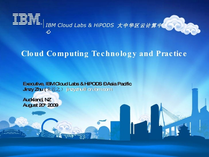 Cloud Computing Technology and Practice Executive, IBM Cloud Labs & HiPODS – Asia Pacific Jinzy Zhu ( 朱近之) [email_address]...