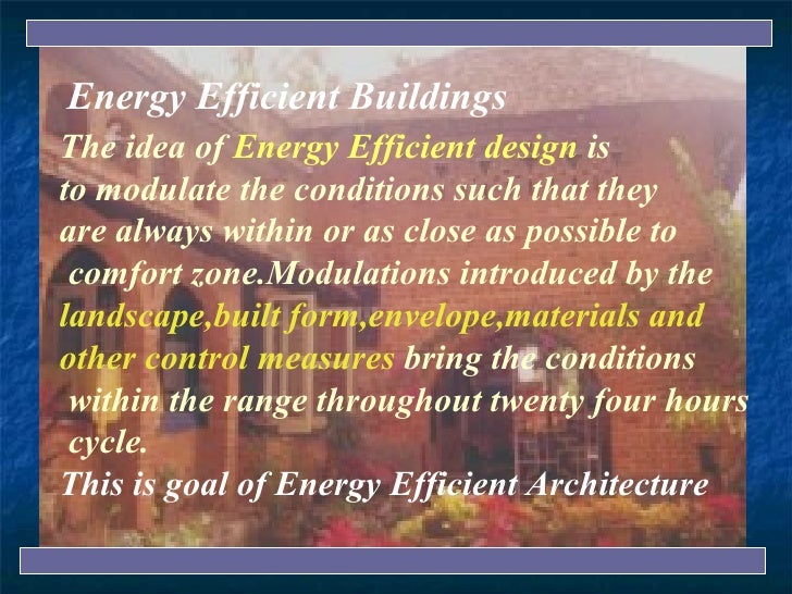 The idea of   Energy Efficient design   is  to modulate the conditions such that they  are always within or as close as po...