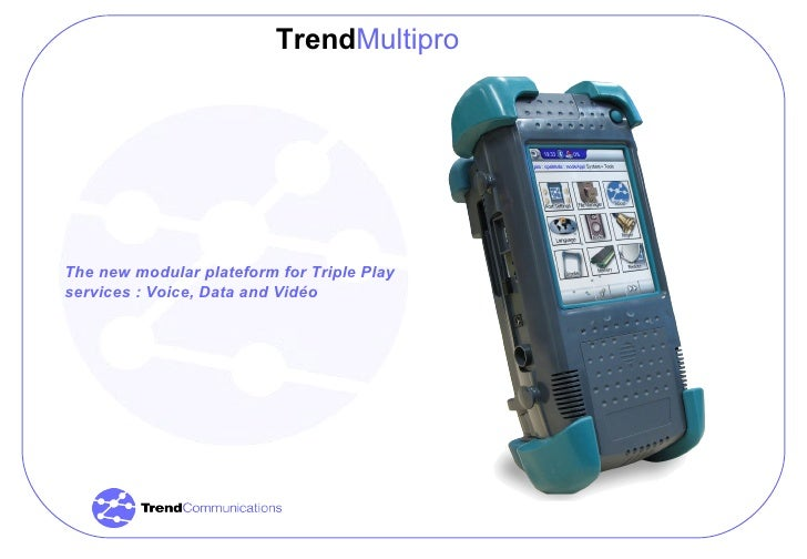 The new modular plateform for Triple Play services : Voice, Data and Vidéo Trend Multipro