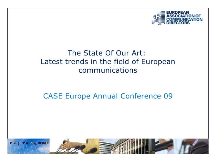 The State Of Our Art:<br />Latest trends in the field of European<br />communications<br />CASE Europe Annual Conference 0...