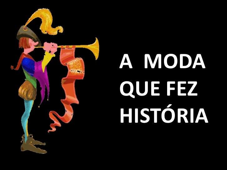 A  MODA QUE FEZ HISTÓRIA<br />