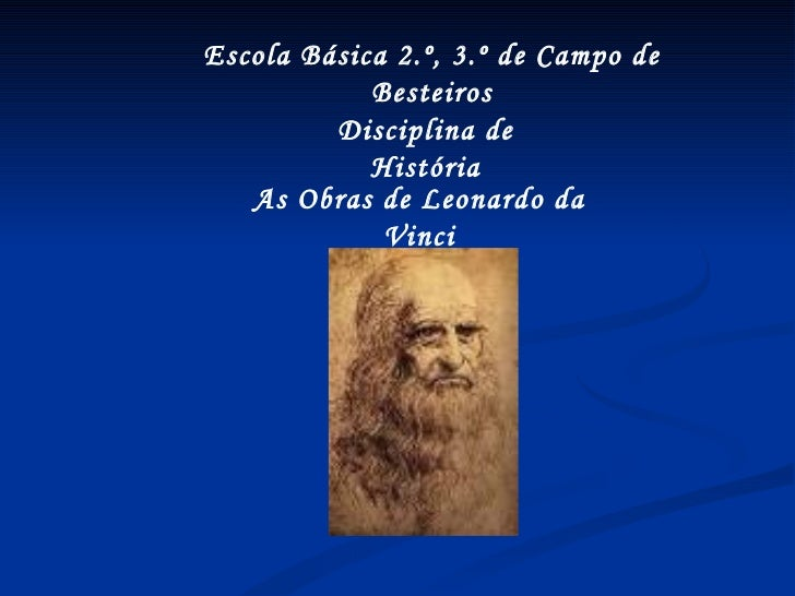 Escola Básica 2.º, 3.º de Campo de Besteiros Disciplina de História As Obras de Leonardo da Vinci