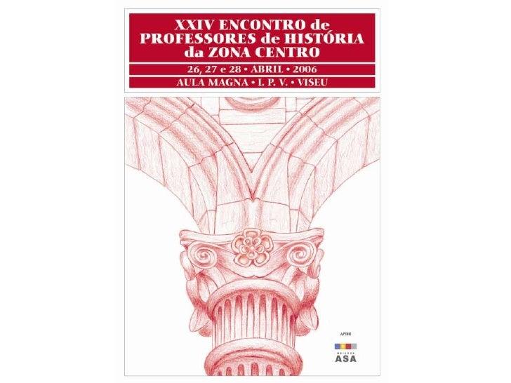 XXIV ENCONTRO DE PROFESSORES  DE HISTÓRIA DA ZONA CENTRO          BEM-VINDOS                 Viseu 26, 27 e 28 de Abril de...
