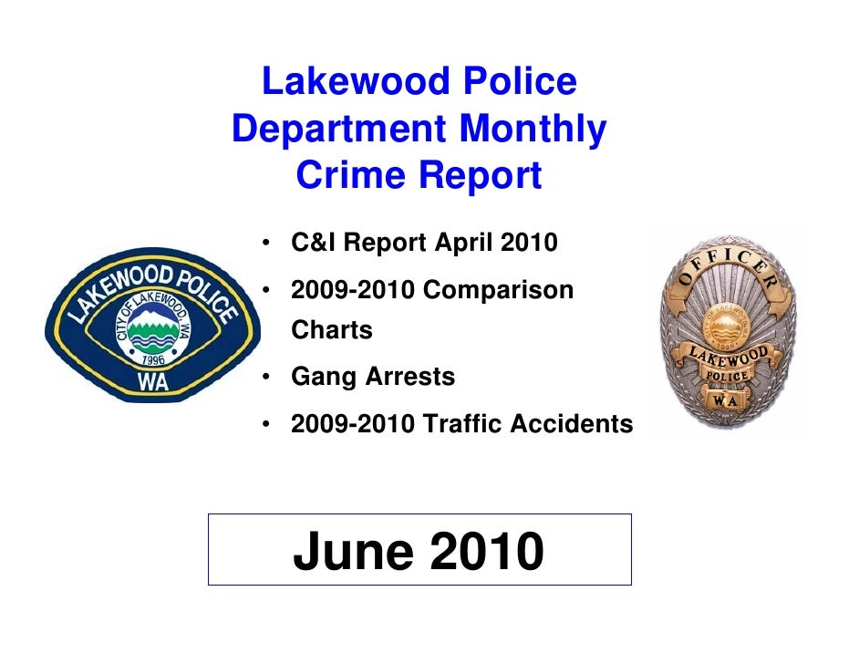 Lakewood Police Department Monthly    Crime Report  • C&I Report April 2010  • 2009-2010 Comparison    Charts  • Gang Arre...