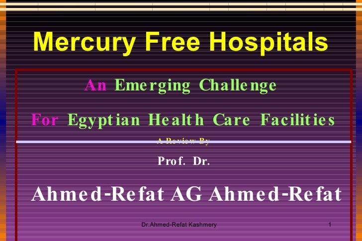 Mercury Free Hospitals <ul><li>An  Emerging Challenge  </li></ul><ul><li>For  Egyptian Health Care Facilities </li></ul><u...