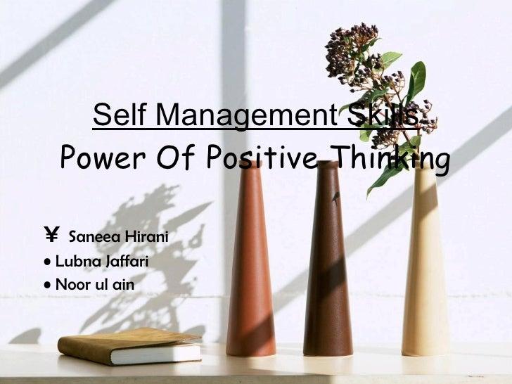 Self Management Skills Power Of Positive Thinking <ul><li>Saneea Hirani </li></ul><ul><li>Lubna Jaffari </li></ul><ul><li>...