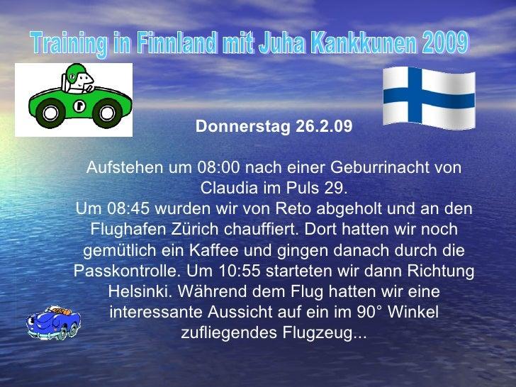 Training in Finnland mit Juha Kankkunen 2009 Donnerstag 26.2.09 Aufstehen um 08:00 nach einer Geburrinacht von Claudia im ...