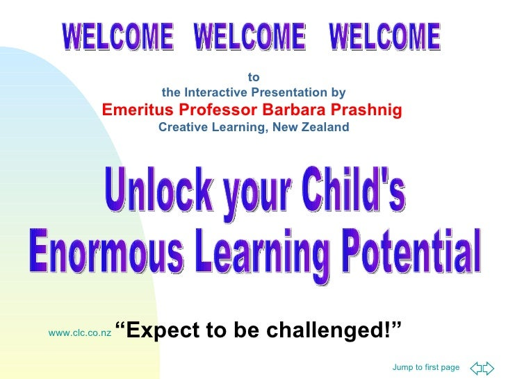 WELCOME WELCOME WELCOME to the Interactive Presentation by Emeritus Professor Barbara Prashnig   Creative Learning, New Ze...