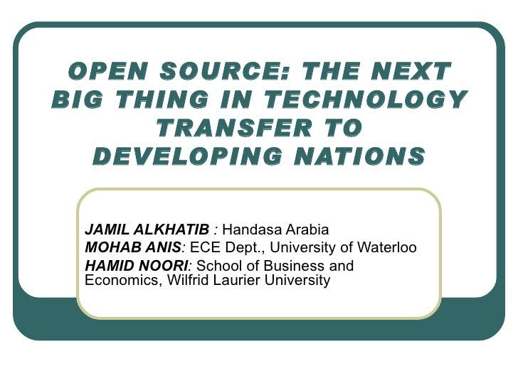 OPEN SOURCE: THE NEXT BIG THING IN TECHNOLOGY TRANSFER TO DEVELOPING NATIONS JAMIL ALKHATIB  :  Handasa Arabia  MOHAB ANIS...