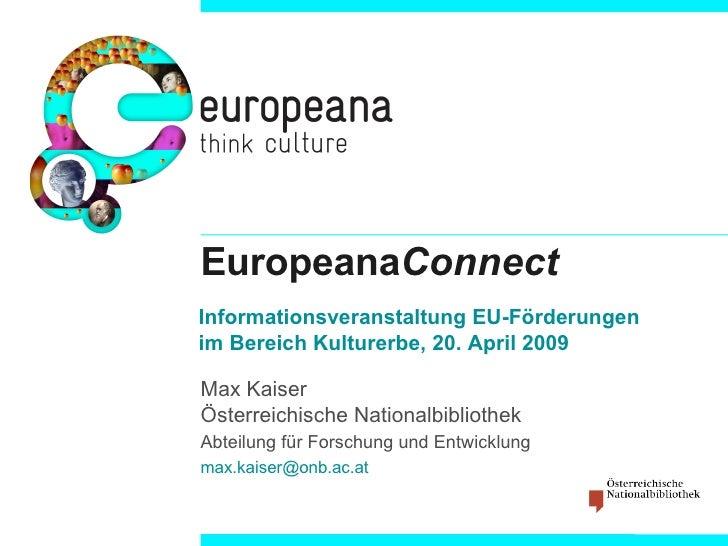 Europeana Connect Max Kaiser Österreichische Nationalbibliothek Abteilung für Forschung und Entwicklung [email_address]   ...