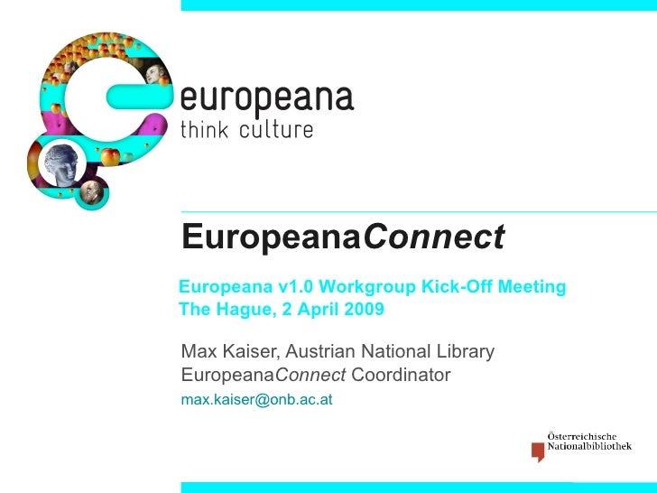 Europeana Connect Max Kaiser, Austrian National Library Europeana Connect  Coordinator [email_address]   Europeana v1.0 Wo...