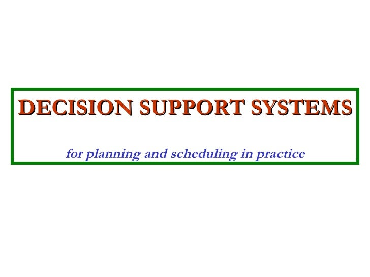 DECISION SUPPORT SYSTEMS   for planning and scheduling in practice