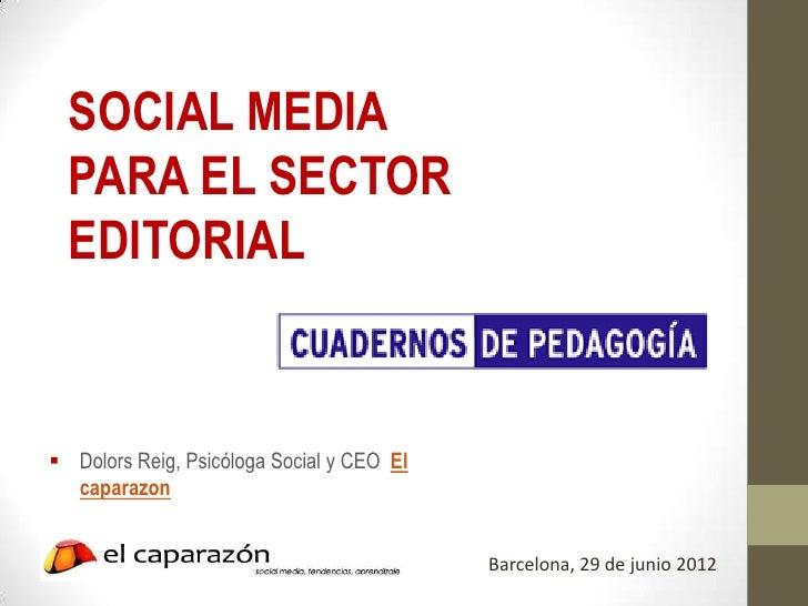 SOCIAL MEDIA  PARA EL SECTOR  EDITORIAL Dolors Reig, Psicóloga Social y CEO El  caparazon                                ...
