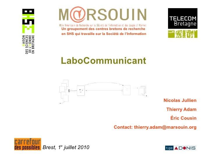 LaboCommunicant  Brest, 1 e  juillet 2010 Un groupement des centres bretons de recherche  en SHS   qui travaille sur la So...