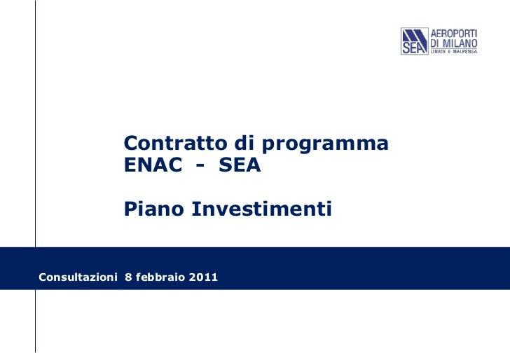 Contratto di programma             ENAC - SEA             Piano InvestimentiConsultazioni 8 febbraio 2011