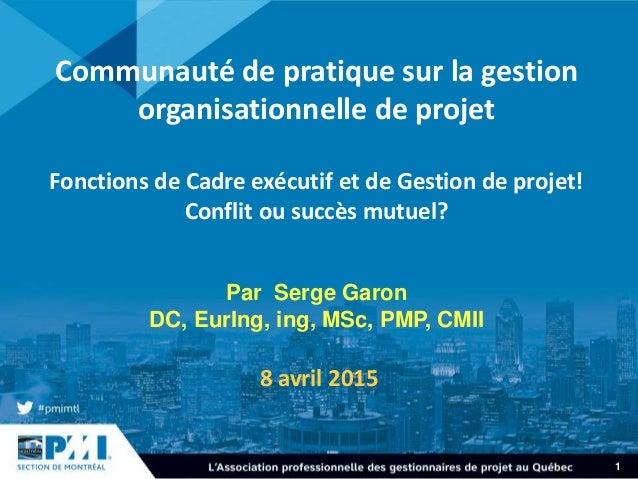 1 Communauté de pratique sur la gestion organisationnelle de projet Fonctions de Cadre exécutif et de Gestion de projet! C...