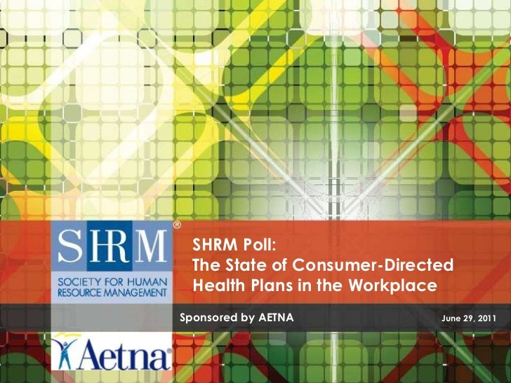SHRM Poll: The State ofConsumer-Directed Health Plans in the Workplace<br />Sponsored by AETNA                           ...